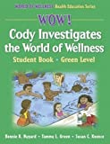 img - for Wow! Cody Investigates the World of Wellns:Stdnt Bk-Grn Lvl-Paper: Student Book (World of Wellness Health Education Series) book / textbook / text book