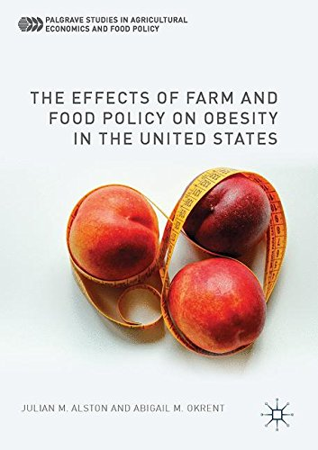 The Effects of Farm and Food Policy on Obesity in the United States (Palgrave Studies in Agricultural Economics and Food Policy)