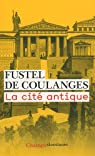 La cité antique par Fustel De Coulanges