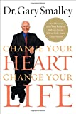 Change Your Heart, Change Your Life, Gary Smalley, 0849919649