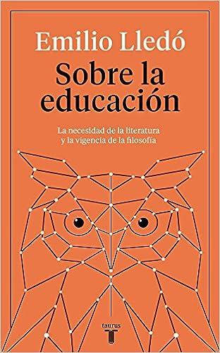 Sobre la educación: La necesidad de la literatura y la vigencia de la filosofía: Amazon.es: Emilio Lledó: Libros