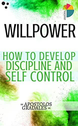 Willpower: How To Develop Discipline And Self Control (Social Skills)
