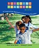 Building Teachers : A Constructivist Approach to Introducing Education, Martin, David Jerner and Loomis, Kimberly S., 1133943012