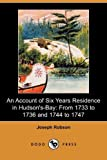 An Account of Six Years Residence in Hudson's Bay, Joseph Robson, 1409975606