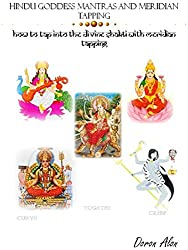 Hindu Goddess Mantras and Meridian Tapping: How To Tap Into The Divine Shakti With Meridian Tapping (Tapping Miracles Series Book 2) (English Edition)