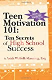 Teen Motivation 101: Ten Secrets of High School Success, Asiah Wolfolk-Manning, 1460957180