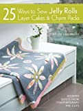 img - for 25 Ways to Sew Jelly Rolls, Layer Cakes & Charm Packs: Modern Quilts from Contemporary Pre-cuts by Brioni Greenberg (2013-08-20) book / textbook / text book