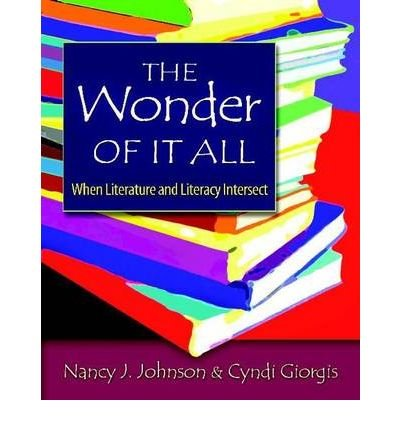 [ { { The Wonder of It All: When Literature and Literacy Intersect } } ] By Johnson, Nancy J.( Author ) on Aug-01-2007 [ Paperback ]
