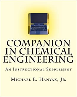 Companion in chemical engineering an instructional supplement companion in chemical engineering an instructional supplement michael e hanyak jr 9781463607012 amazon books fandeluxe Choice Image