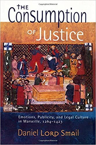 Publicity and Legal Culture in Marseille 1264-1423 The Consumption of Justice: Emotions