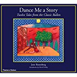 Dance Me a Story: Twelve Tales from the Classic Ballets