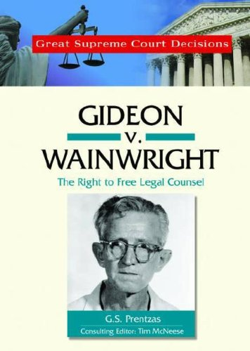 Gideon V. Wainwright: The Right to Free Legal Counsel (Great Supreme Court Decisions)