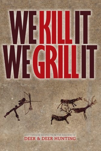 We Kill It We Grill It by Publisher of Deer & Deer Hunting