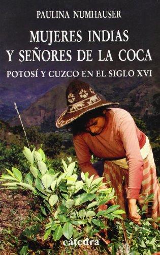 Mujeres indias y senores de la coca/ Indian Women and Coca Lords: Potosi Y Cuzco En El Siglo XVI / Potosi and Cuzco in the XVI Century (Spanish Edition) (Peru Christmas Traditions In)