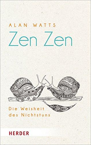 Zen Zen. Die Weisheit des Nichtstuns (HERDER spektrum) Taschenbuch – 17. Januar 2017 Alan Watts Verlag Herder GmbH 3451068575 Nichtchristliche Religionen