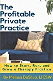 The Profitable Private Practice: How to Start, Run and Grow Your Therapy Business