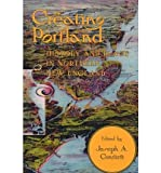 Front cover for the book Creating Portland: History and Place in Northern New England (Revisiting New England: the New Regionalism) by Joseph Conforti