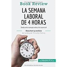 La semana laboral de 4 horas de Timothy Ferriss (Análisis de la obra): Dedicarle Tiempo Solo A Lo Esencial (Spanish Edition)