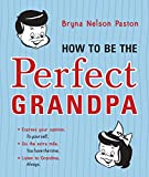 img - for How to Be the Perfect Grandpa: Listen to Grandma book / textbook / text book