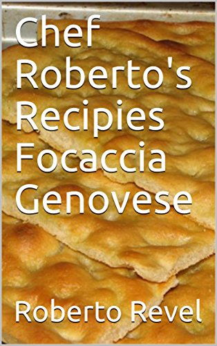 Chef Roberto's Recipies Focaccia Genovese by Roberto Revel