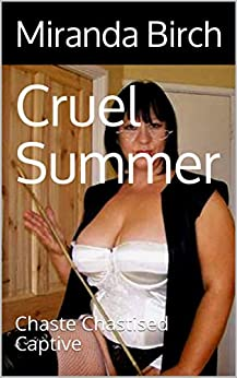 Cruel Summer: Chaste Chastised Captive (English Edition) por [Birch, Miranda]