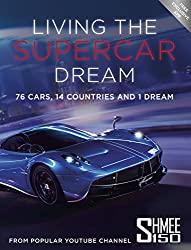 Living the Supercar Dream (Shmee150): 76 Cars, 14 Countries and 1 Dream