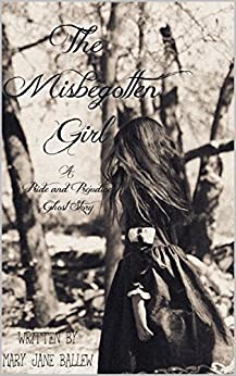 The Misbegotten Girl: A Pride and Prejudice Variation- Novella by [Ballew, Mary Jane]