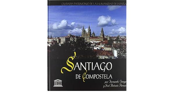 Santiago de Compostela, ciudad patrimonio de la humanidad de España: Amazon.es: Perozo, José Antonio, Ónega, Fernando: Libros