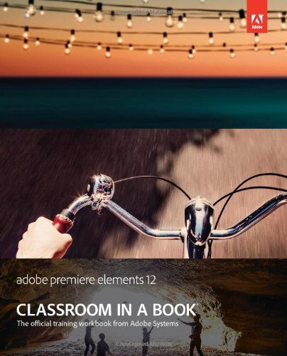 Adobe Premiere Elements 12 Classroom in a Book by Adobe Press
