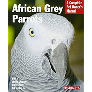 African Grey Parrot (Barron's Complete Pet Owner's Manuals) (A Complete Pet Owner's Manual) by Margaret T. Wright (2012-12-05) 1