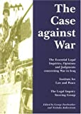 img - for The Case Against War: The Essential Legal Inquiries, Opinions and Judgements Concerning War in Iraq by Rabinder Singh (2004-09-08) book / textbook / text book