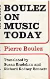 Boulez on Music Today, Pierre Boulez, 0571094201