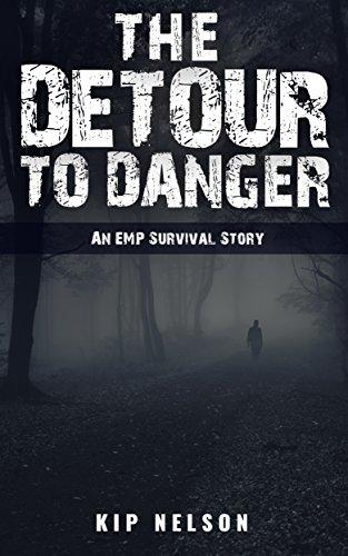 The Detour To Danger: An EMP Survival Story (EMP Crash Book 3) by [Nelson, Kip]