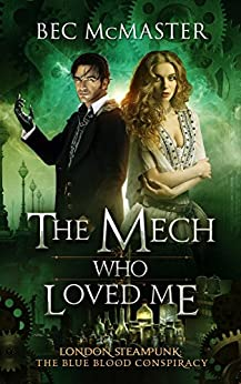 The Mech Who Loved Me (The Blue Blood Conspiracy Book 2) by [McMaster, Bec]