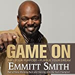 Game On: Find Your Purpose -- Pursue Your Dream | Emmitt Smith