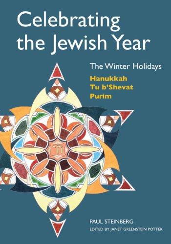Celebrating the Jewish Year: The Winter Holidays: Hanukkah, Tu B'shevat, Purim