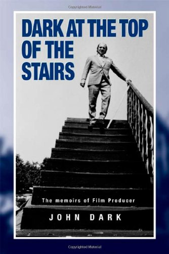 Dark at the Top of the Stairs - Memoirs of a Film Producer John Dark