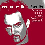 Mark 'Oh - Never Stop That Feeling 2001