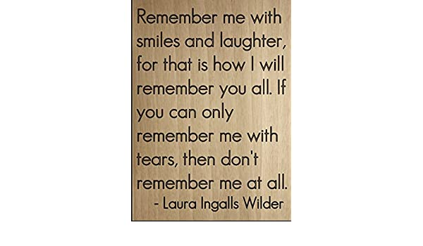 Amazoncom Remember Me With Smiles And Laughter Quote By