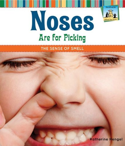 Noses Are for Picking: The Sense of Smell (All About Your (Nose Sense Of Smell)