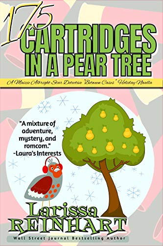 """17.5 CARTRIDGES IN A PEAR TREE: A Maizie Albright Star Detective """"Between Cases"""" Holiday Caper by [Reinhart, Larissa]"""