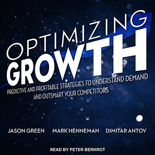 Optimizing Growth: Predictive and Profitable Strategies to Understand Demand and Outsmart Your Competitors by Gildan Media