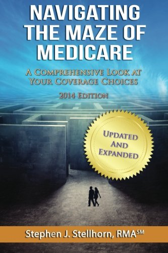 Read Online Navigating the Maze of Medicare - 2014 Edition: A Comprehensive Look at your Coverage Choices ebook