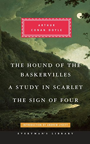The Hound of the Baskervilles, A Study in Scarlet, The Sign of Four (Everyman's Library Classics Series) (Arthur Conan Doyle The Hound Of The Baskervilles)