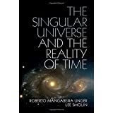 The Singular Universe and the Reality of Time (A Proposal in Natural Philosophy)