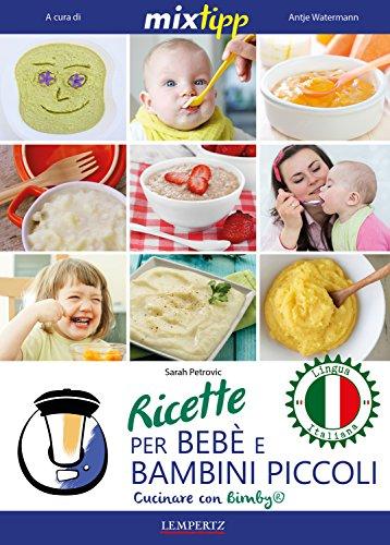 MIXtipp: Ricette per Bebé e Bambini Piccoli (italiano): Cucinare con Bimby TM5 und TM31 (Kochen mit dem Thermomix) (Italian Edition)