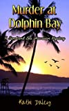 Murder at Dolphin Bay (A Sand and Sea Hawaiian Mystery) (Volume 1)