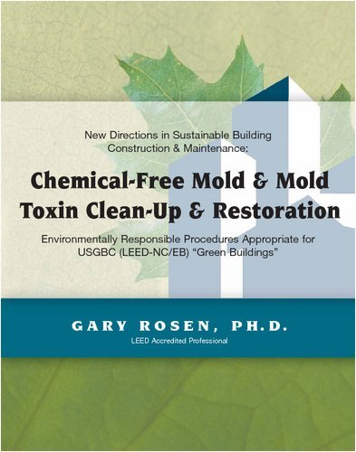 Chemical-Free Mold & Mold Toxin Clean-Up & Restoration: Environmentally Responsible Procedures Appropriate for USGBC (LEED-NC/EB) Green Buildings by Gary Rosen PhD - Mall Shopping Leeds