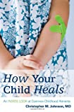 How Your Child Heals, Christopher M. Johnson, 1442202033