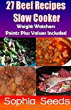 27 Beef Recipes Slow Cooker with Weight Watchers Points Plus Values Included, Sophia Seeds, 1500344214